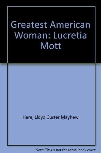 Greatest American Woman: Lucretia Mott: Lloyd Custer Mayhew