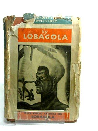 Lobagola: An African Savage's Own Story: Lobagola, Bata