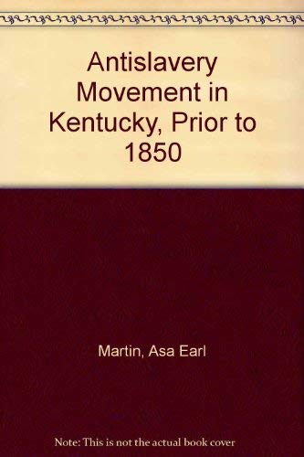 ANTISLAVERY MOVEMENT IN KENTUCKY, PRIOR TO 1850 (FILSON CLUB PUBLICATIONS)