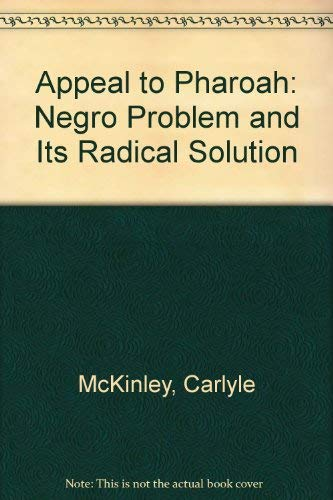 An Appeal to Pharaoh: The Negro Problem, and Its Radical Solution