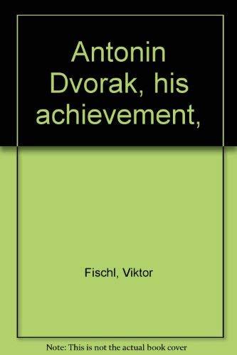 Antonin Dvorak, His achievement,: Fischl, Viktor, ed,