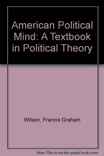 American Political Mind: A Textbook in Political Theory: Wilson, Francis Graham