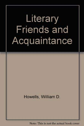 Literary Friends and Acquaintance: W.D. Howells