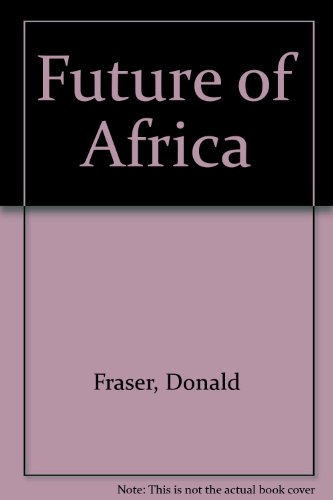 Future of Africa: Fraser, Donald