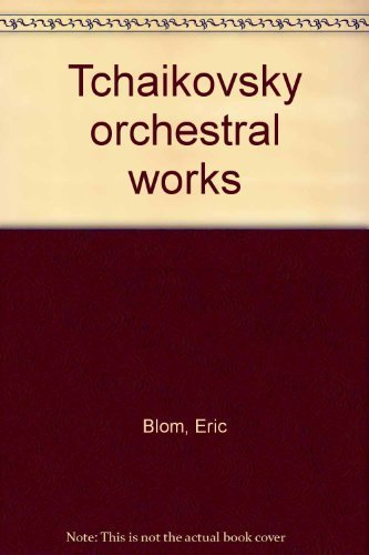 Tchaikovsky Orchestral Works: Blom, Eric