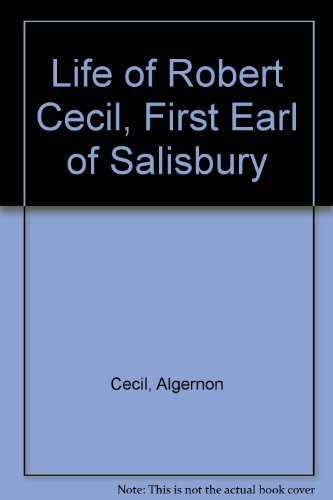 A life of Robert Cecil, First Earl of Salisbury: Algernon Cecil