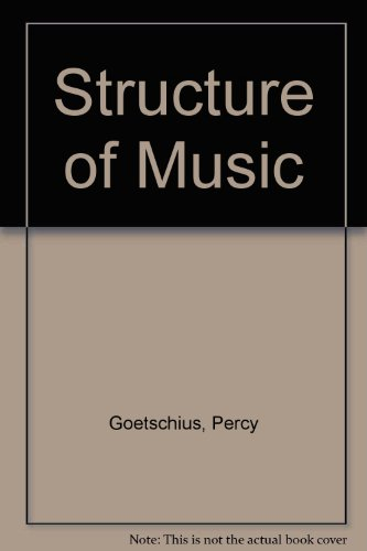 The Structure of Music: A Series of Articles: Goetschius, Percy
