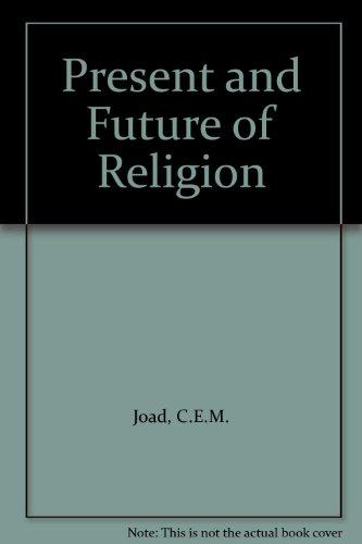 Present and Future of Religion: Joad, C.E.M.