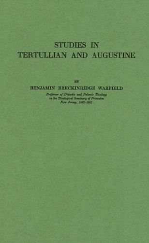 Studies in Tertullian and Augustine. (0837144906) by Benjamin Breckinridge Warfield