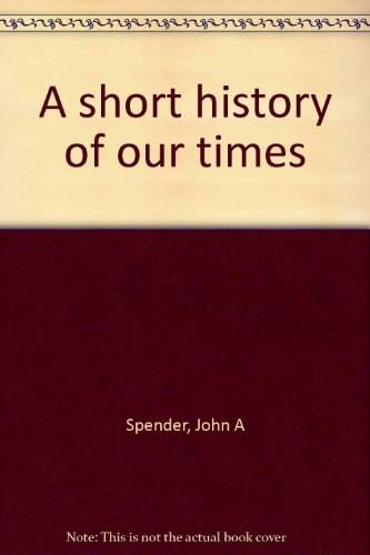 A short history of our times: Spender, John A
