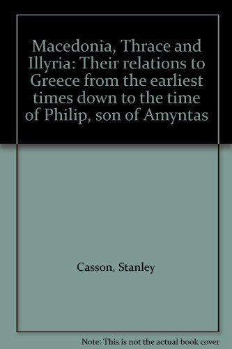 Macedonia, Thrace and Illyria: Their relations to: Casson, Stanley