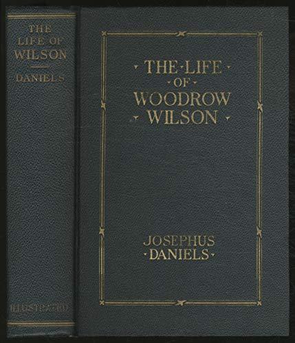 The Life of Woodrow Wilson: 1856-1924: Daniels, Josephus