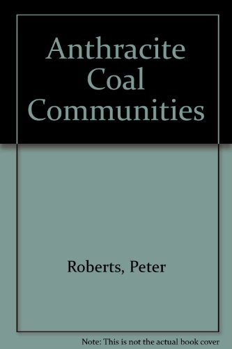 9780837149653: Anthracite Coal Communities: A Study of the Demography, the Social, Educational, and Moral Life of the Anthracite Regions