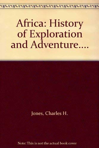 Africa: History of Exploration and Adventure.: Jones, Charles H.
