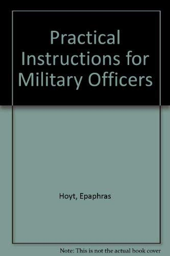 Practical Instructions for Military Officers (The West Point military library): Hoyt, Epaphras