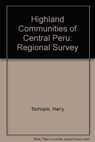 Highland Communities of Central Peru: A Regional Survey: Tschopik, Harry