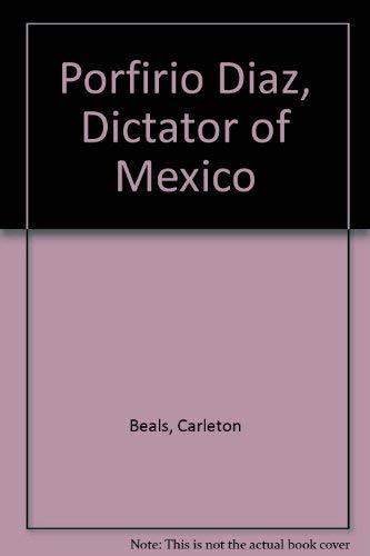Porfirio Diaz, Dictator of Mexico: Beals, Carleton
