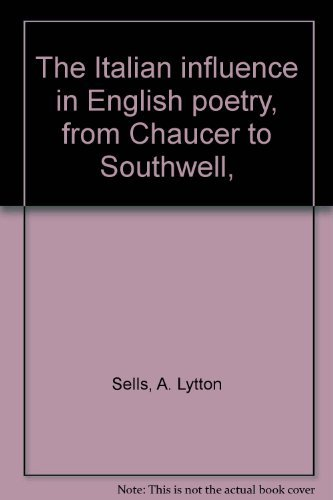 The Italian influence in English poetry, from Chaucer to Southwell,: A. Lytton Sells