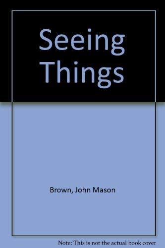 Seeing Things.: Brown, John Mason