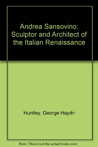 Andrea Sansovino Sculptor and Architect of the: Huntley G Haydn