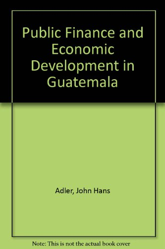 Public Finance and Economic Development in Guatemala: John H. Adler