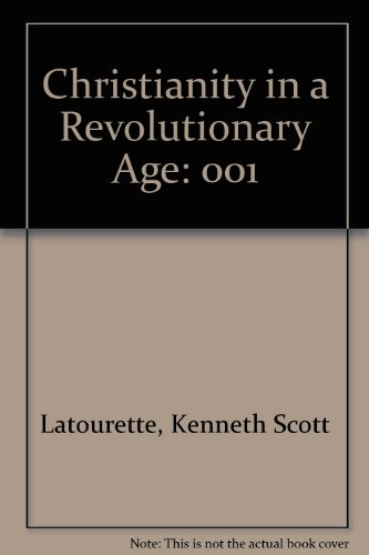 Christianity in a Revolutionary Age: A History: Latourette, Kenneth Scott