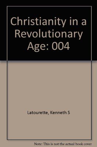 Christianity in a Revolutionary Age, Volume VI: Latourette, Kenneth Scott
