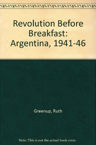 9780837158549: Revolution Before Breakfast: Argentina, 1941-46
