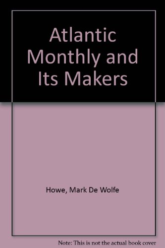 "Atlantic Monthly"" and Its Makers: Howe, Mark De Wolfe"