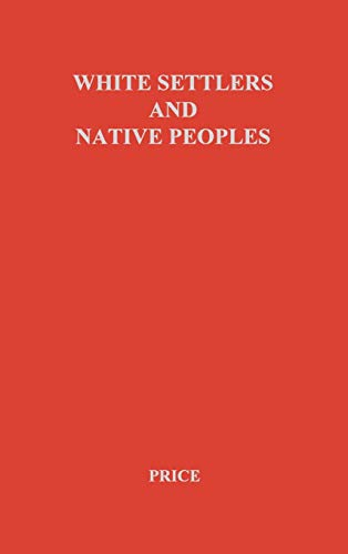 White Settlers and Native Peoples: An Historical: Price, Archibald Grenfell,