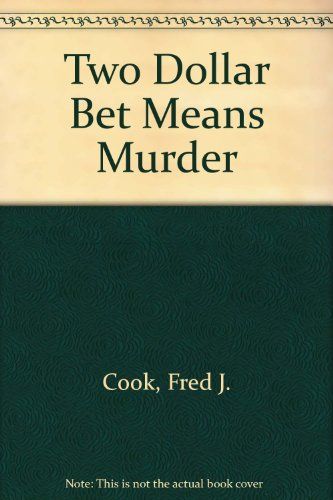 A Two Dollar Bet Means Murder: Fred J. Cook