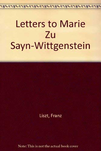 The Letters of Franz Liszt to Marie: Franz Liszt, Marie