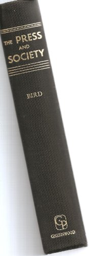 The Press and Society: A Book of Readings: Bird, George L. (Editor)