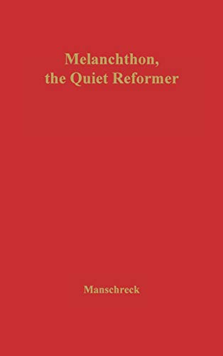 9780837161310: Melanchthon, the Quiet Reformer.