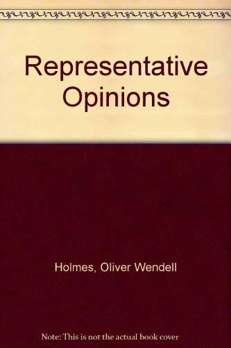 Representative Opinions of Mr. Justice Holmes: Holmes, Oliver Wendell