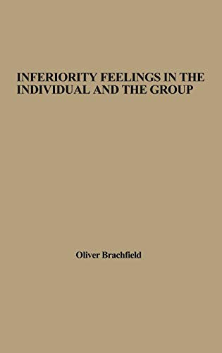 Inferiority Feelings in the Individual and the: Oliver, Brachfeld F.,