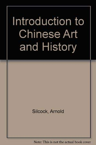 Introduction to Chinese Art and History: Arnold Silcock