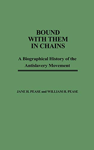 9780837162652: Bound with Them in Chains: A Biographical History of the Antislavery Movement (Contributions in American History)