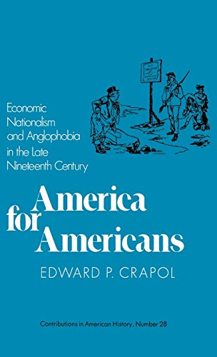 9780837162737: America for Americans: Economic Nationalism and Anglophobia in the Late Nineteenth Century (Contributions in American History)