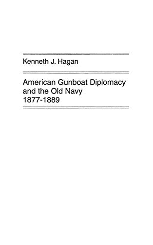 9780837162744: American Gunboat Diplomacy and the Old Navy, 1877-1889. (Contributions in American History)