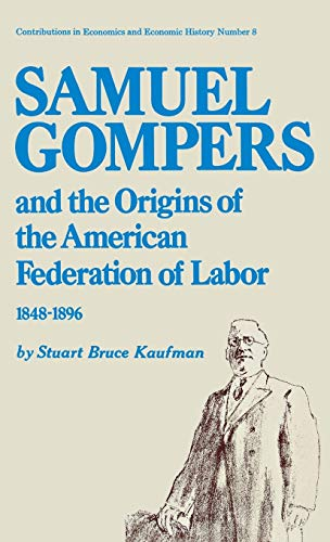 9780837162775: Samuel Gompers and the Origins of the American Federation of Labor, 1848-1896. (Contributions in Economics & Economic History)