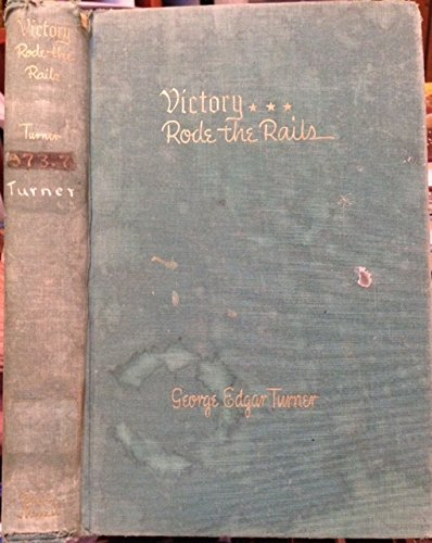 Victory Rode the Rails: The Strategic Place of the Railroads in the Civil War (0837163315) by Turner, George E.