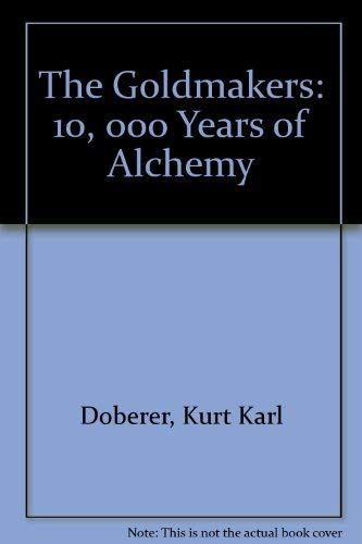 9780837163550: The Goldmakers: 10, 000 Years of Alchemy