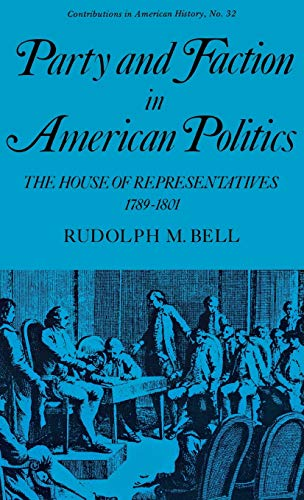 9780837163567: Party and Faction in American Politics: The House of Representatives, 1789-1801 (Contributions in American History)