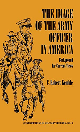 9780837163833: The Image of the Army Officer in America: Background for Current Views (Contributions in Military Studies)