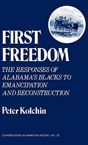 9780837163857: First Freedom: The Responses of Alabama's Blacks to Emancipation and Reconstruction (Contributions in American History)