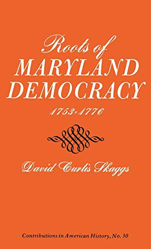 9780837164021: Roots of Maryland Democracy, 1753-1776: (Contributions in American History)