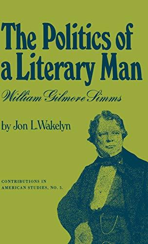 The Politics of a Literary Man: William: Wakelyn, Jon L.;