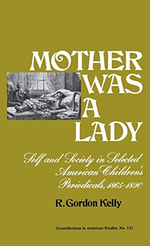 Mother Was a Lady: Self and Society in Selected American Children's Periodicals, 1865-1890 - Cont...