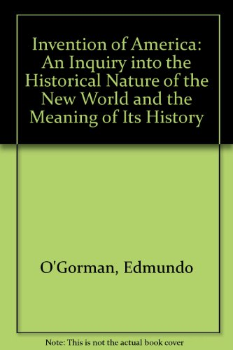 9780837164700: The Invention of America: An Inquiry into the Historical Nature of the New World and the Meaning of Its History